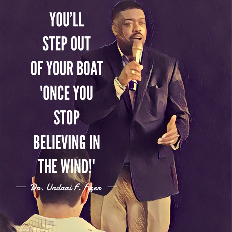 If you're going to make things happen, YOU MUST GET OUT OF THE BOAT! STOP BELIEVING IN THE WIND!